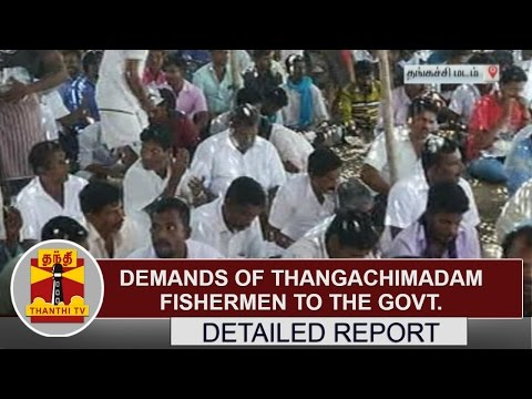 DETAILED REPORT: Demands of Thangachimadam fishermen to the Centre & State Govt