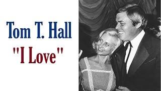 "Tom T. Hall  ""I Love"""