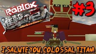 I SALUTE YOU, COLOSSAL TITAN! | Roblox: Attack on Titan (Beta) - Episode 3