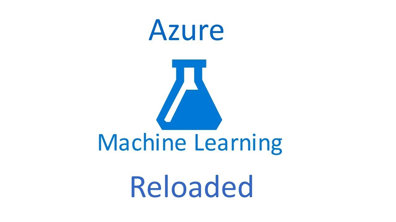 Azure Machine Learning Reloaded