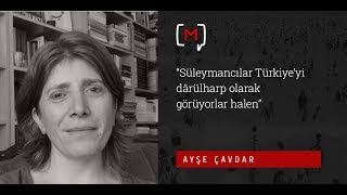 """Ayşe Çavdar: """"Süleymancılar Türkiye'yi dârülharp olarak görüyorlar halen"""""""