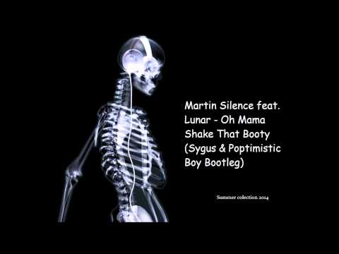 Martin Silence feat  Lunar   Oh Mama Shake That Booty Sygus & Poptimistic Boy Bootleg 2014