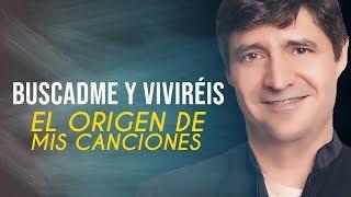 Marcos Vidal - Buscadme y viviréis - Origen de mis canciones