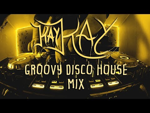 Kay Kay - Groovy Disco House Mix | #4