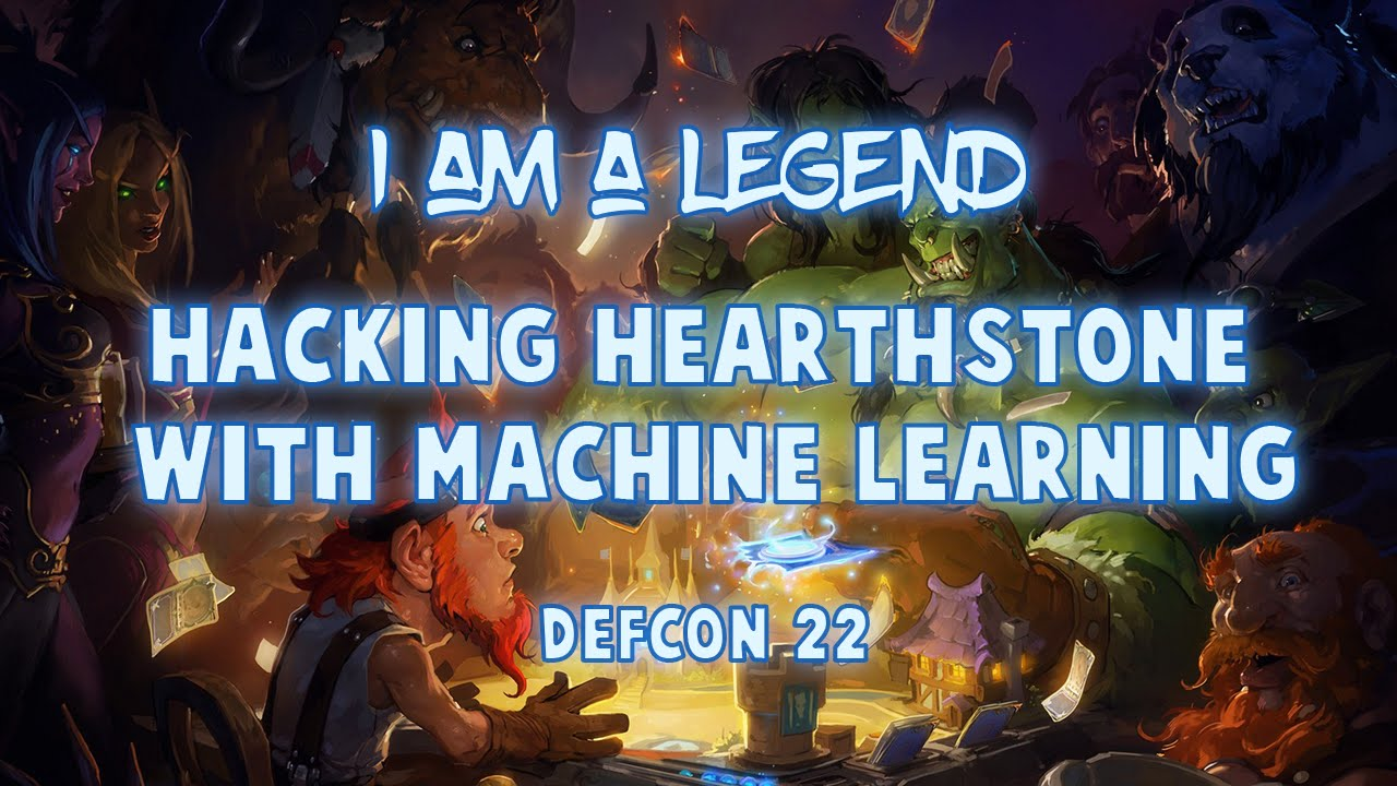 I am a legend: Hacking Hearthstone with machine-learning Defcon talk