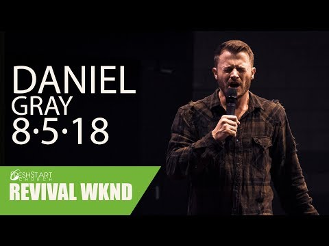 Revival Weekend: Sunday PM | Daniel Gray | August 5, 2018