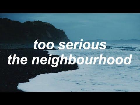 too serious - the neighbourhood [lyrics]