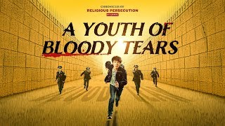 "Best Christian Movie | Chronicles of Religious Persecution in China ""A Youth of Bloody Tears"""
