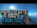 How To Get A Knife in CS:GO Fast (From 20$)