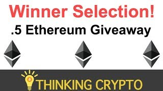 Winner Selection for .5 Ethereum Giveaway - ThinkingCrypto.com