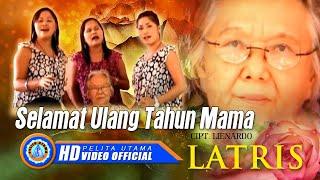 Video Latris - Selamat Ulang tahun Mama (Official Music Video) download MP3, 3GP, MP4, WEBM, AVI, FLV Agustus 2018