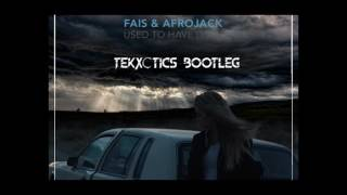 FAIS AFROJACK Used To Have It All . Remix TEKXCTICS BOOTLEG