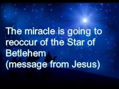 The Miracle of the Star of Bethlehem is going to reoccur, message from Jesus Christ & Virgin Mary