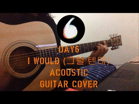 DAY6 (데이식스) - 그럴 텐데 (I Would)  Acoustic Guitar Cover