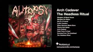 Autopsy - Arch Cadaver (from The Headless Ritual) 2013