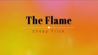 Cheap Trick - The Flame (Lyric Video) [HD] [HQ]