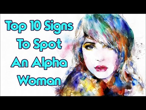 Top 10 Signs to Spot an Alpha Woman.
