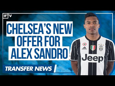 CHELSEA TO MAKE NEW OFFER FOR ALEX SANDRO...WILL JUVENTUS SELL??? | Serie A Transfer News