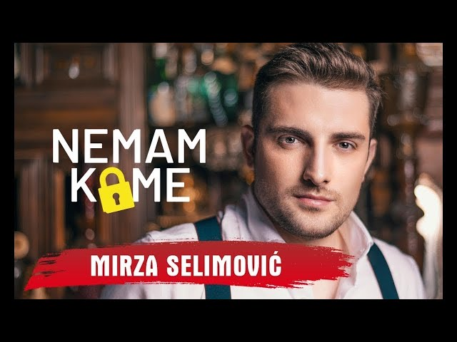 MIRZA SELIMOVIC - NEMAM KOME (OFFICIAL VIDEO) 2018