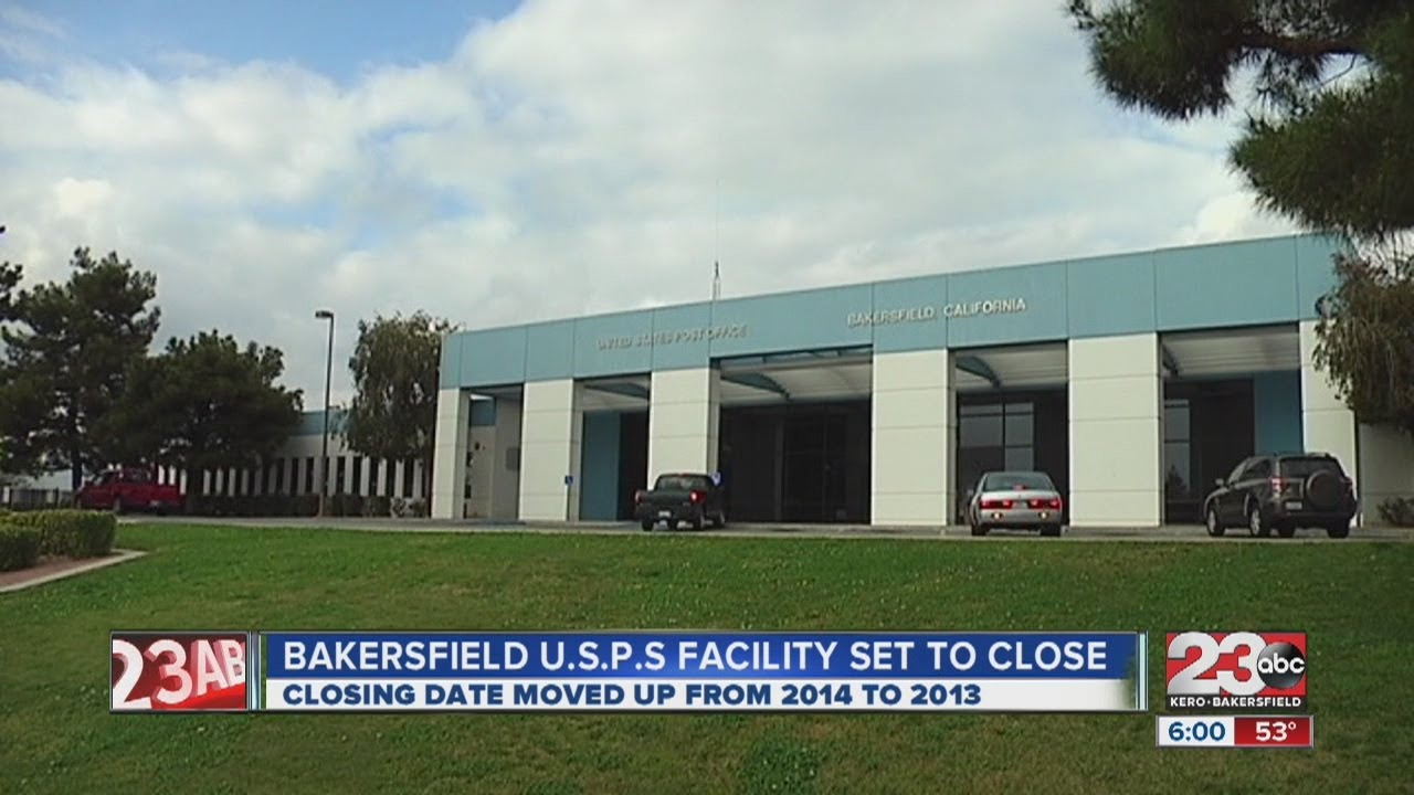 Bakersfield U S P S Processing & Distribution Center to be closed sooner  than expected