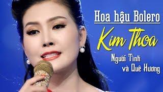 HOA HẬU KIM THOA - NGƯỜI TÌNH VÀ QUÊ HƯƠNG | Chết Lặng Khi Nghe Khúc Bolero Này MV HD