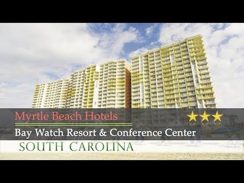 Bay Watch Resort & Conference Center - Myrtle Beach Hotels, South Carolina