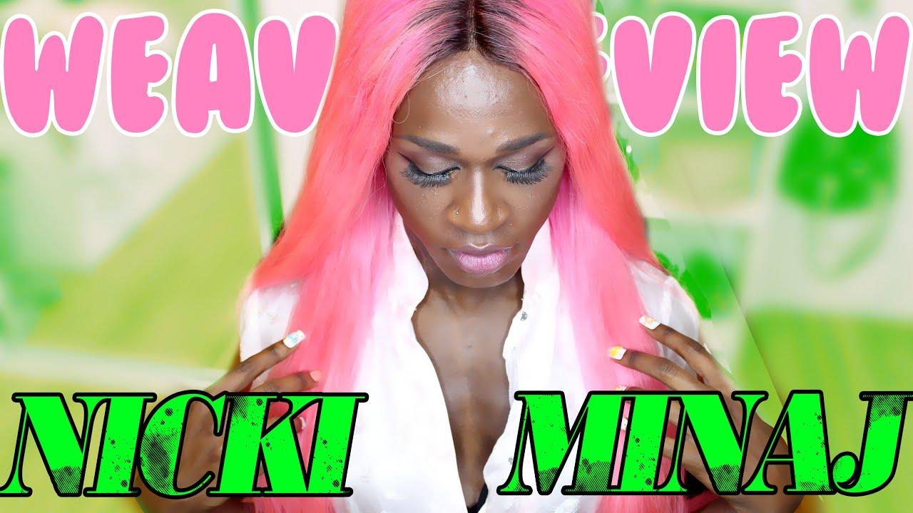 Nicki Minaj Weave Weview Youtube