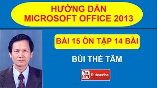 (15) Giáo trình Tin học văn phòng - Bài 15 Ôn tập Office 2013 – Bui The Tam