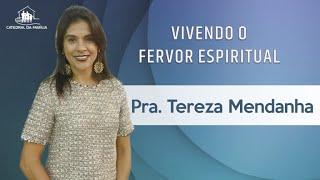 Vivendo o fervor espiritual - Prª Tereza Mendanha - 28-02-2021