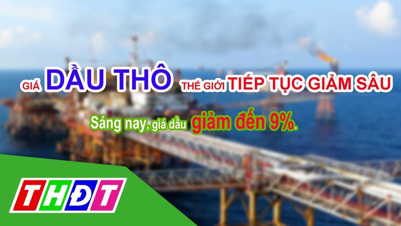 Giá dầu thô thế giới tiếp tục giảm sâu | THDT