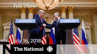 WATCH LIVE: The National for Monday July 16, 2018 — Trump and Putin, Heat Alerts, Gun Violence