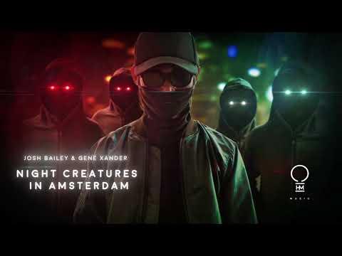 Josh Bailey & Gene Xander - Night Creatures In Amsterdam (Original Mix) [Official Video]