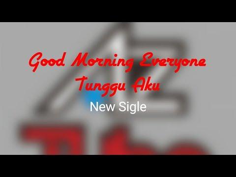 GOOD MORNING EVERYONE - Tunggu Aku + lirik