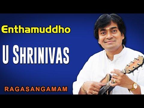 Enthamuddho | U Shrinivas (Album: Ragasangamam)