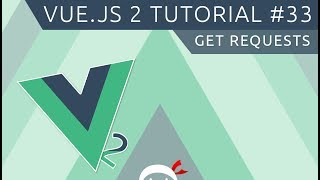 Vue JS 2 Tutorial #33 - GET Requests