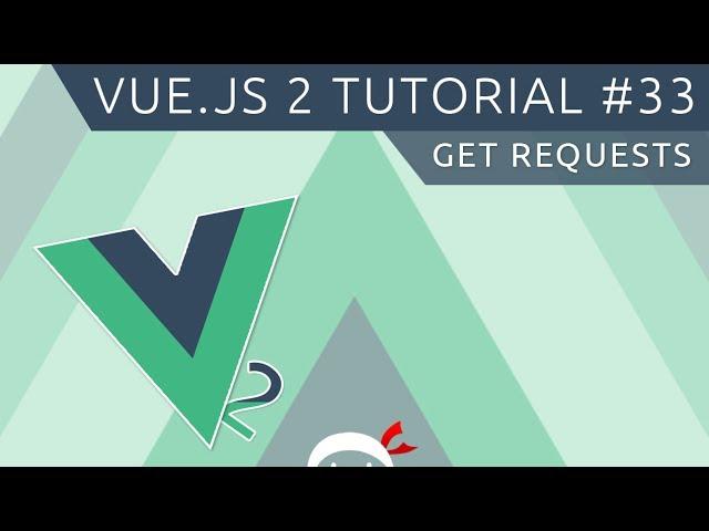 Vue JS 2 Tutorial #33 - GET Requests
