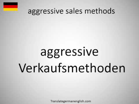 How to say aggressive sales methods in German?