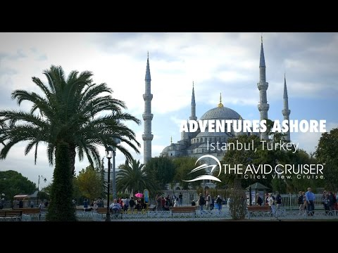 Adventures Ashore: Istanbul, Turkey Short Version