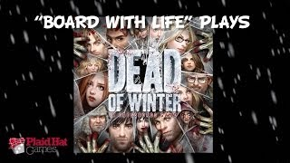 "Board with Life plays ""Dead of Winter"""