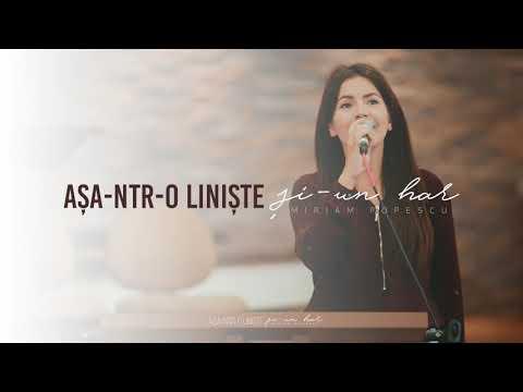 Asa-ntr-o liniste si-un har - Miriam Popescu