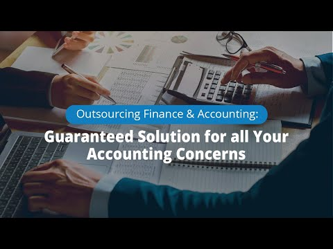 Outsourcing Finance & Accounting: Guaranteed Solution For All Your Accounting Concerns