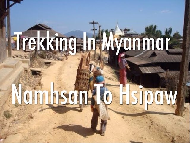 Trekking in Myanmar (Burma) - Namhsan to Hsipaw Trek