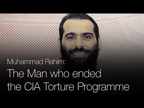 Muhammad Rahim: The Man who ended The CIA Torture Programme