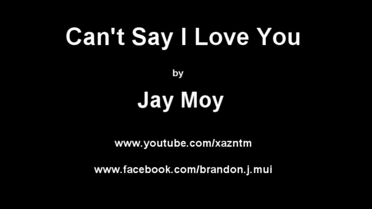 Can't Say I Love You by Jay Moy