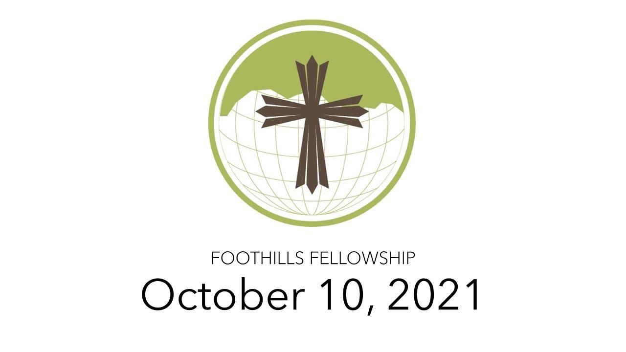 Foothills Fellowship Worship Service 10/10/21