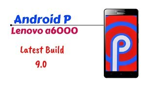 Android P  for Lenovo A6000/Plus