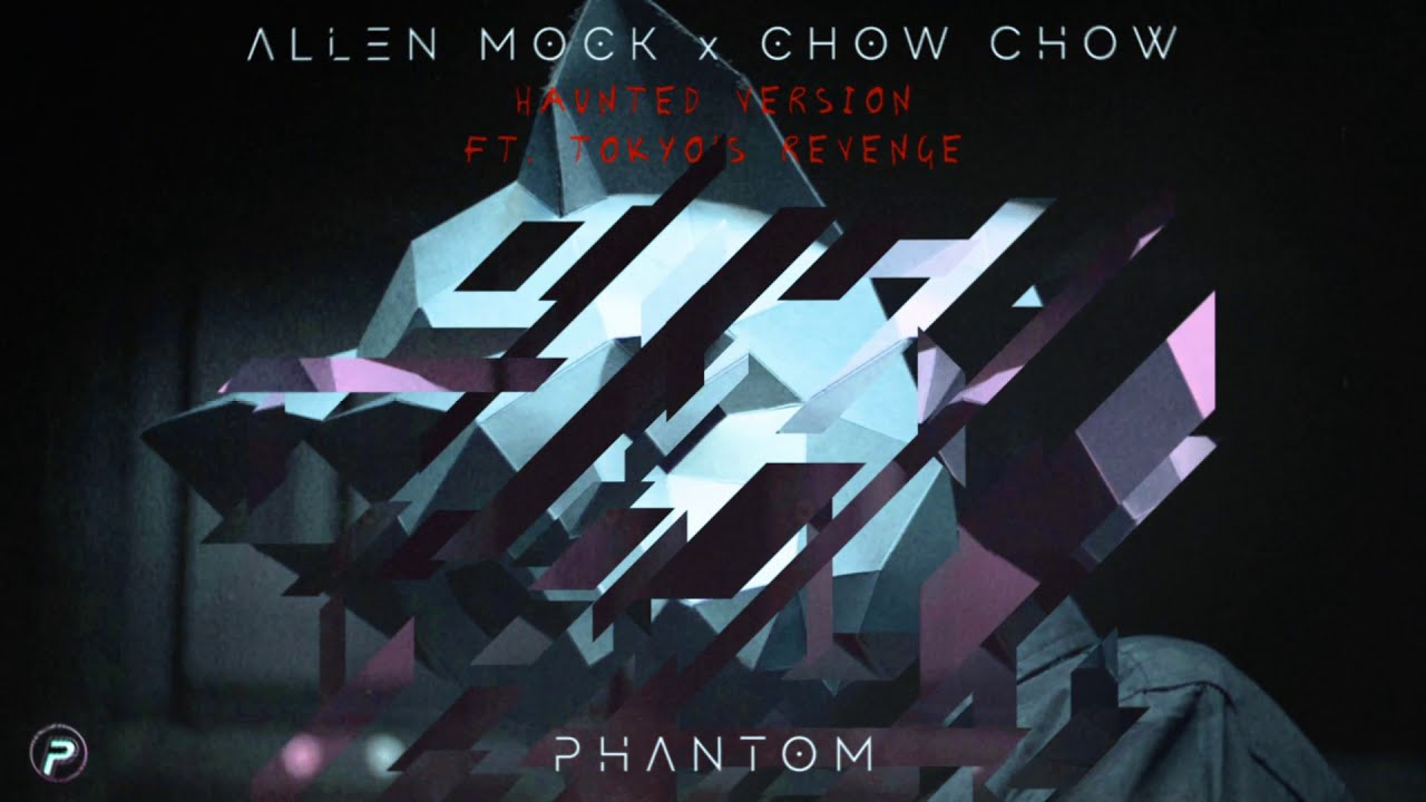 Allen Mock & Chow Chow - Phantom (feat. Tokyo's Revenge) [Haunted Version]  {Official Audio} - YouTube