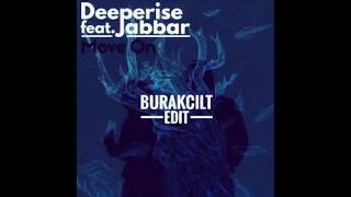 Deeperise feat. Jabbar & Beverly Pills- Move On ( Burak Cilt Edit)