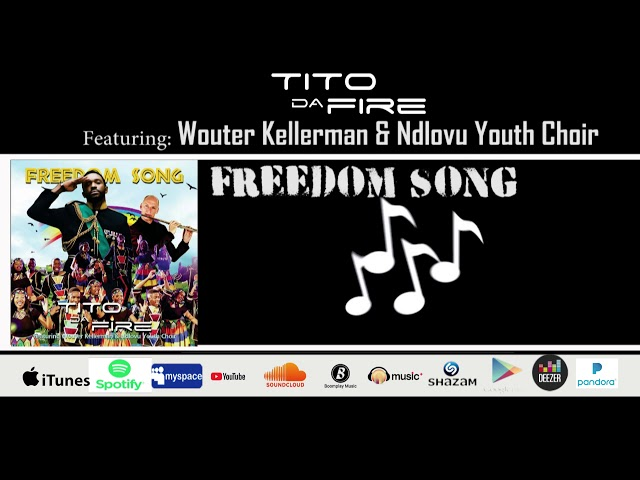 Tito Da.Fire - Freedom Song feat. Wouter Kellerman and Ndlovu Youth Choir