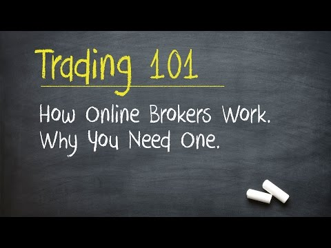 Trading 101: How Online Brokers Work. Why You Need One.